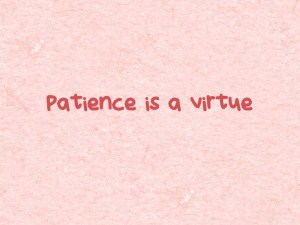 Patience-is-a-virtue